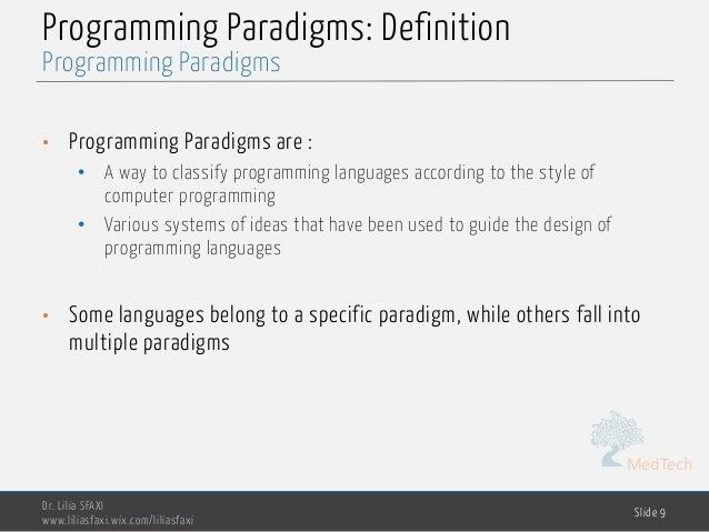 MedTech Programming Paradigms: Definition • Programming Paradigms are : • A way to classify programming languages accordin...
