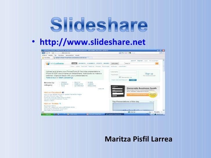 • http://www.slideshare.net                 Maritza Pisfil Larrea