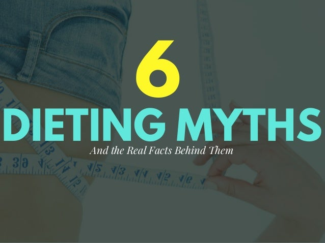 DIETING MYTHS 6 And the Real Facts Behind Them