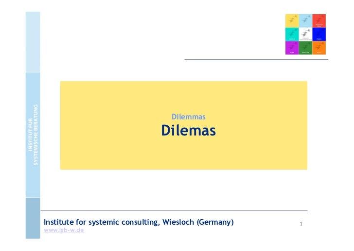 Dilemmas                                DilemasInstitute for systemic consulting, Wiesloch (Germany)   1www.isb-w.de