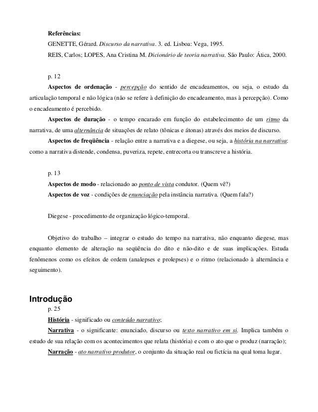 Referências: GENETTE, Gérard. Discurso da narrativa. 3. ed. Lisboa: Vega, 1995. REIS, Carlos; LOPES, Ana Cristina M. Dicio...