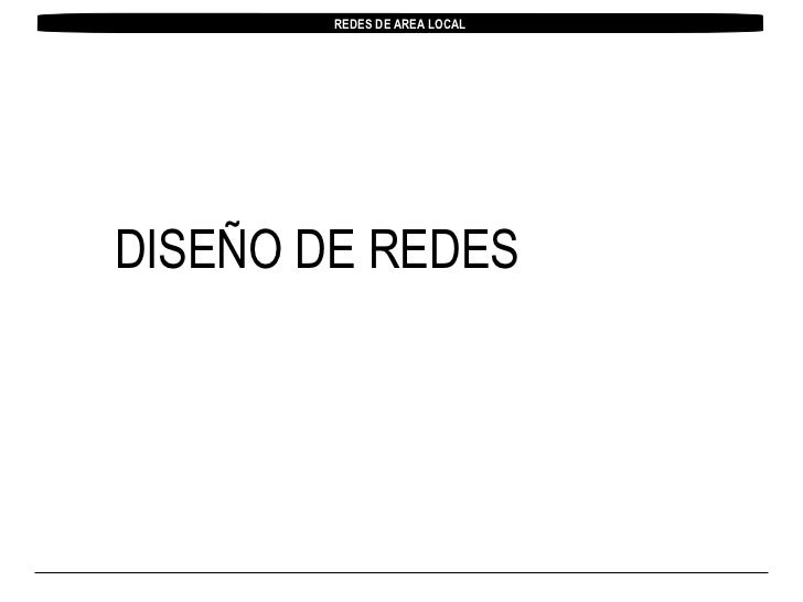 DISEÑO DE REDES REDES DE AREA LOCAL