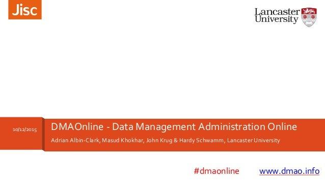 Adrian Albin-Clark, Masud Khokhar, John Krug & Hardy Schwamm, Lancaster University DMAOnline - Data Management Administrat...