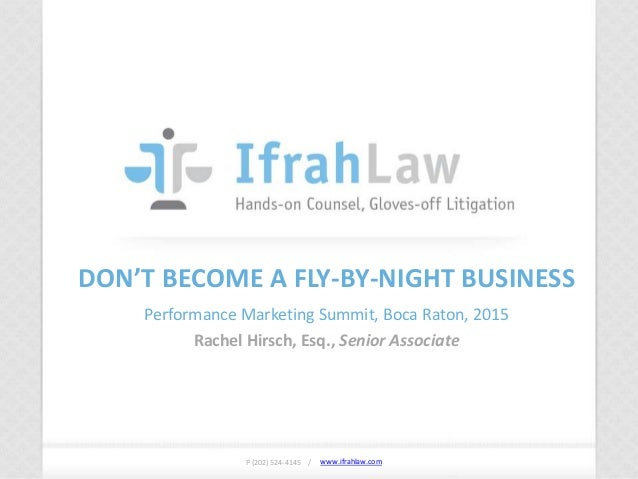www.ifrahlaw.com www.ifrahlaw.com DON'T BECOME A FLY-BY-NIGHT BUSINESS Performance Marketing Summit, Boca Raton, 2015 Rach...