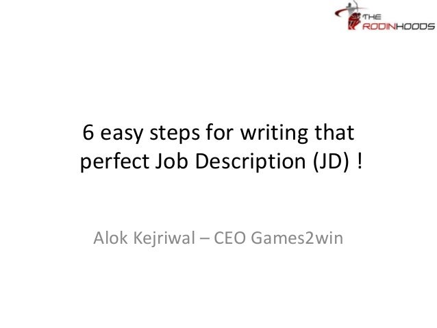 6 easy steps for writing that perfect Job Description (JD) ! Alok Kejriwal – CEO Games2win