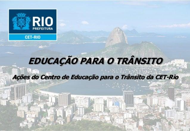 EDUCAÇÃO PARA O TRÂNSITOAções do Centro de Educação para o Trânsito da CET-Rio