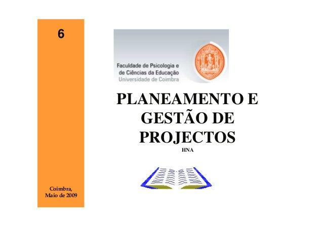 6               PLANEAMENTO E                 GESTÃO DE                 PROJECTOS                    HNA Coimbra,Maio de 2...