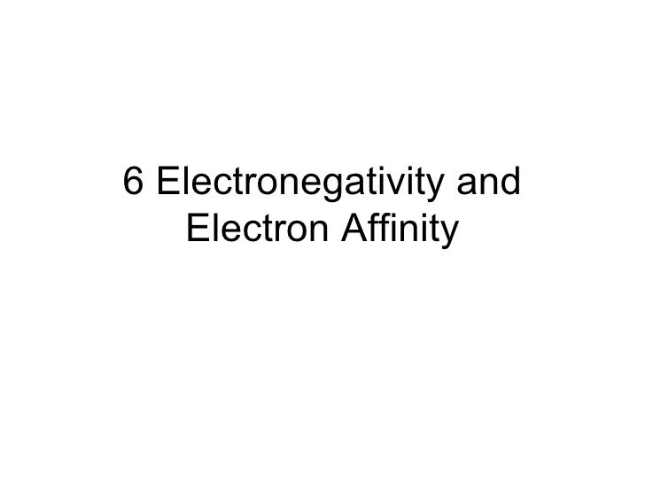 6 Electronegativity and Electron Affinity