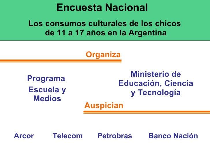 Encuesta Nacional Los consumos culturales de los chicos  de 11 a 17 años en la Argentina Organiza Auspician Programa  Escu...