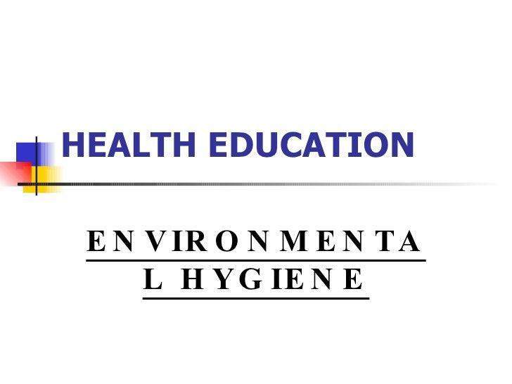 HEALTH EDUCATION ENVIRONMENTAL HYGIENE