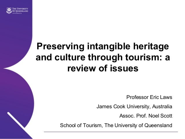 Preserving intangible heritage and culture through tourism: a review of issues Professor Eric Laws James Cook University, ...