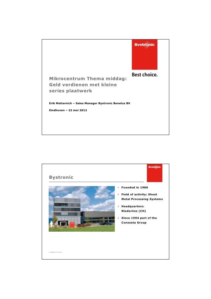 Mikrocentrum Thema middag:Geld verdienen met kleineseries plaatwerkErik Metternich – Sales Manager Bystronic Benelux BVEin...