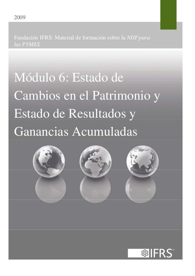 2009Fundación IFRS: Material de formación sobre la NIIF paralas PYMESMódulo 6: Estado deCambios en el Patrimonio yEstado d...