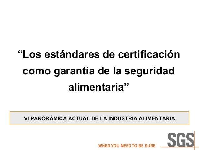 """""""Los estándares de certificación como garantía de la seguridad               alimentaria"""" VI PANORÁMICA ACTUAL DE LA INDUS..."""