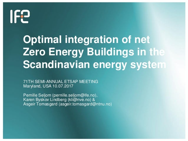 v v Optimal integration of net Zero Energy Buildings in the Scandinavian energy system 71TH SEMI-ANNUAL ETSAP MEETING Mary...