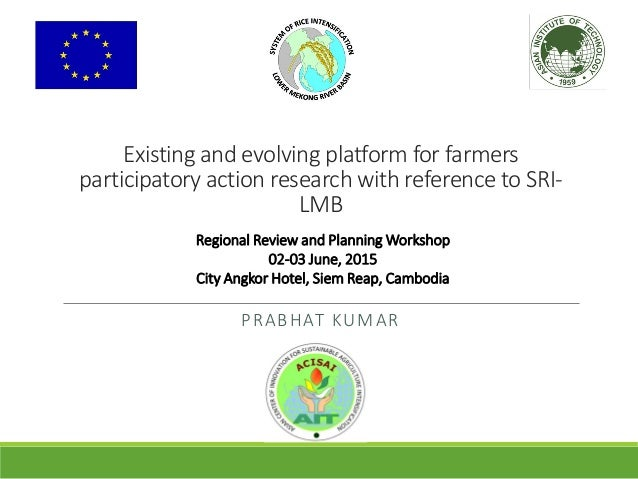 Existing and evolving platform for farmers participatory action research with reference to SRI- LMB PRABHAT KUMAR Regional...