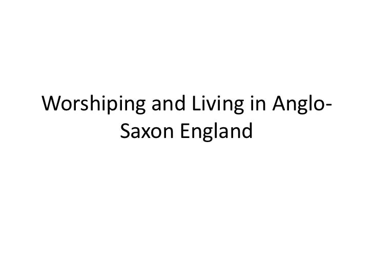 Worshiping and Living in Anglo-       Saxon England
