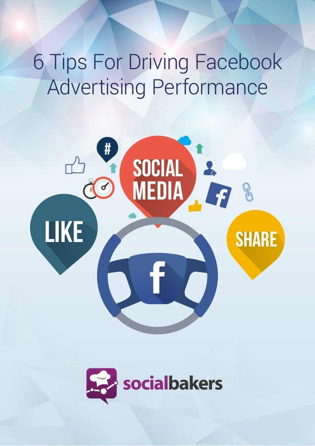 1 SOCIAL MEDIA # SHARELIKE 6 Tips For Driving Facebook Advertising Performance