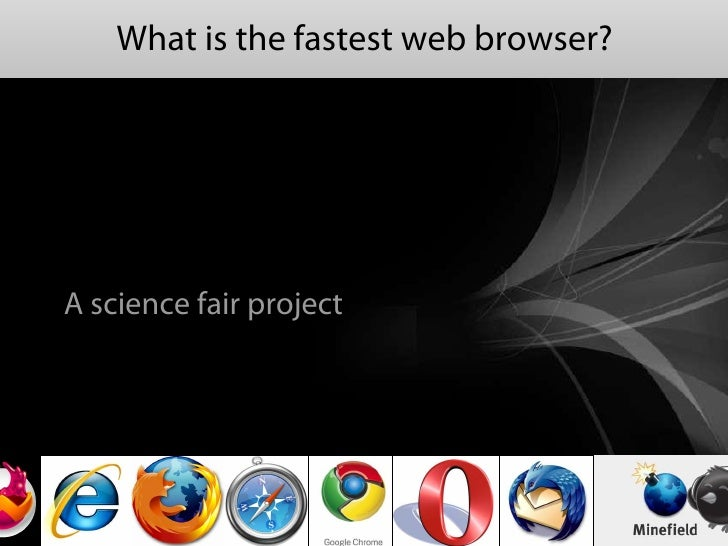 What is the fastest web browser?     A science fair project