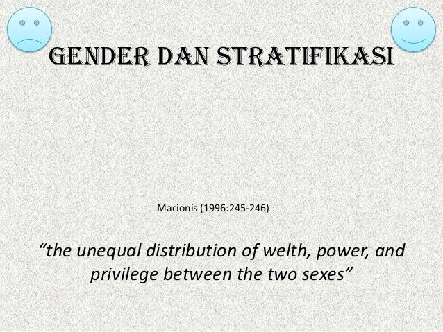 """Gender dan Stratifikasi              Macionis (1996:245-246) :""""the unequal distribution of welth, power, and      privileg..."""