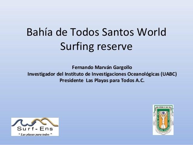 Bahía de Todos Santos WorldSurfing reserveFernando Marván GargolloInvestigador del Instituto de Investigaciones Oceanológi...