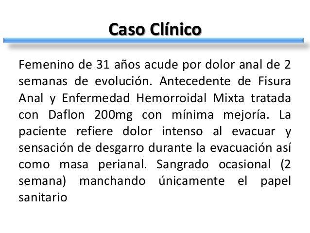 Caso ClínicoFemenino de 31 años acude por dolor anal de 2semanas de evolución. Antecedente de FisuraAnal y Enfermedad Hemo...
