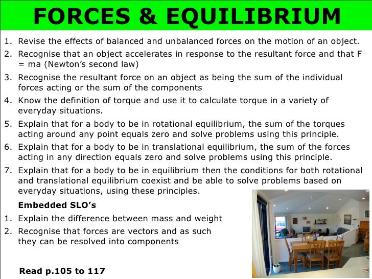 FORCES & EQUILIBRIUM 1. Revise the effects of balanced and unbalanced forces on the motion of an object. 2. Recognise that...