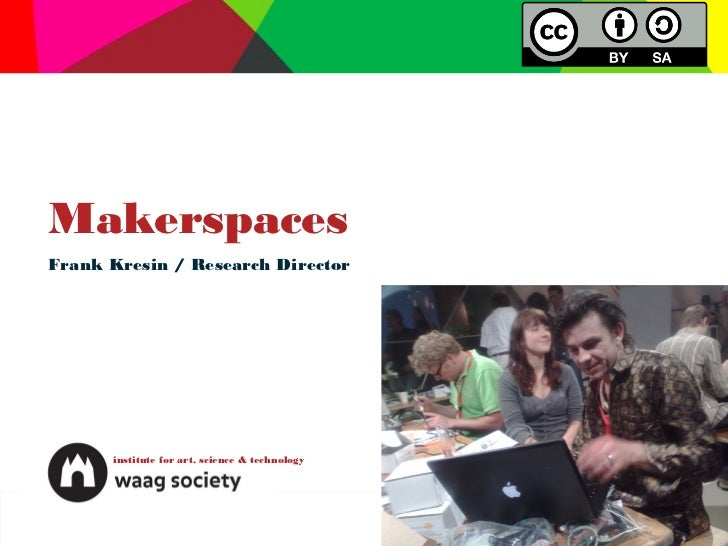 MakerspacesFrank Kresin / Research Director      institute for art, science & technology