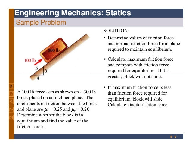 Engineering Mechanics: Statics Sample Problem SOLUTION: • Determine values of friction force and normal reaction force fro...