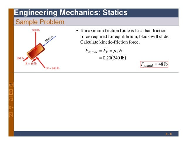Engineering Mechanics: Statics Sample Problem • If maximum friction force is less than friction force required for equilib...