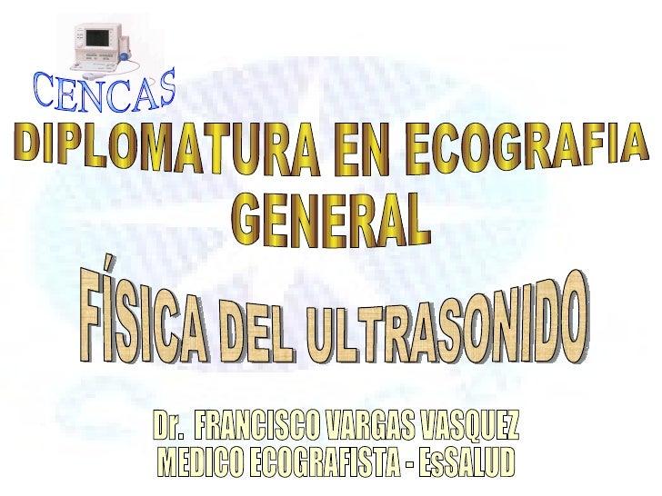    El fundamento de la ecografía reside en la    visualización de las modificaciones de los rayos    ultrasónicos al atra...