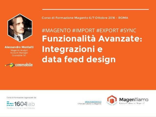 Corso di Formazione Magento 6/7 Ottobre 2016 - ROMA #MAGENTO #IMPORT #EXPORT #SYNC Funzionalità Avanzate: Integrazioni e d...