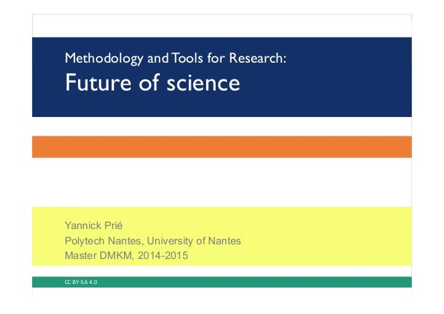 Methodology and Tools for Research: Future of science Yannick Prié Polytech Nantes, University of Nantes Master DMKM, 2014...