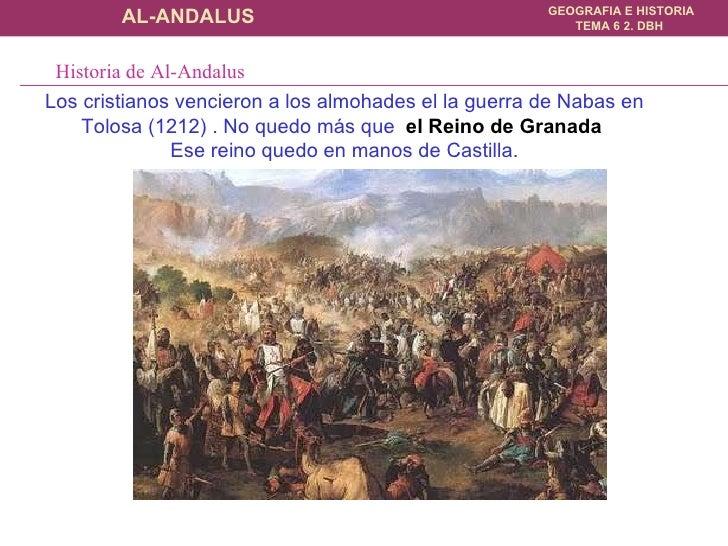 Los cristianos vencieron a los almohades el la guerra de Nabas en Tolosa (1212) . No quedo más que  el Reino de Granada  E...