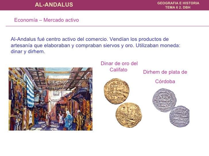 Al-Andalus fué centro activo del comercio. Vendían los productos de artesanía que elaboraban y compraban siervos y oro. Ut...