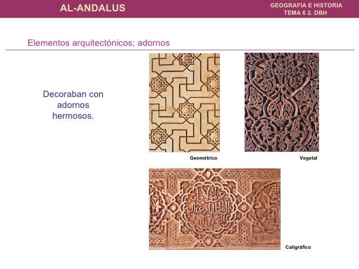 Elementos arquitectónicos; adornos Geométrico   Decoraban con adornos hermosos. Caligráfico   Vegetal