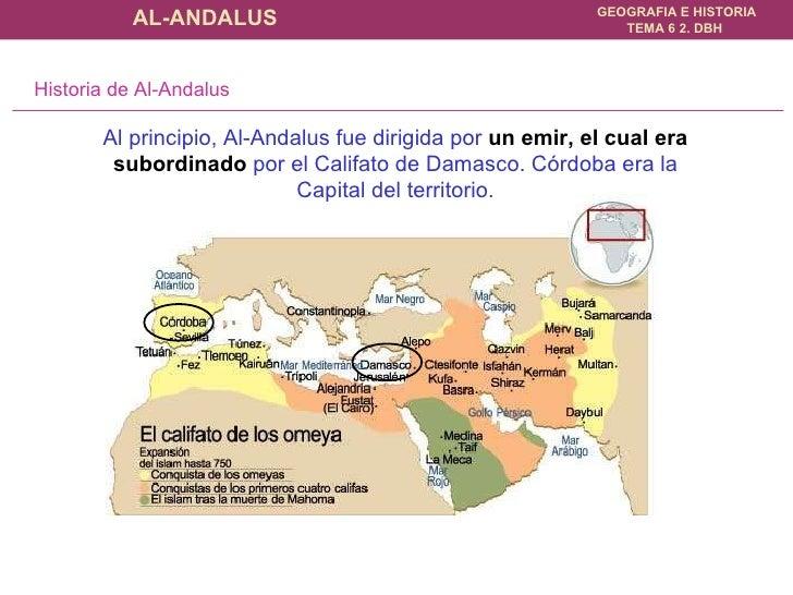 Al principio, Al-Andalus fue dirigida por  un emir, el cual era subordinado  por el Califato de Damasco. Córdoba era la Ca...
