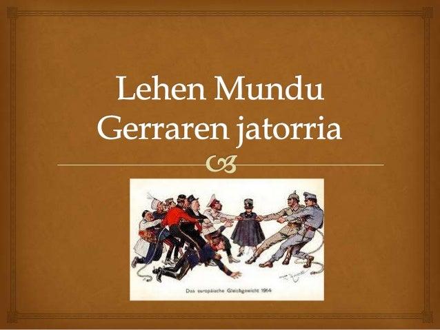  XX. Mendearen hasieran Europan bi bloke militar sortu:  Aliantza hirukoitza eta Entente hirukoitza. Elkarren  arteko ik...