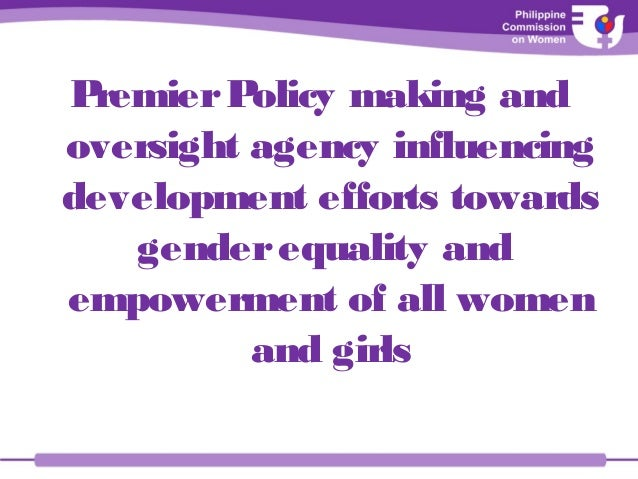 PremierPolicy making and oversight agency influencing development efforts towards genderequality and empowerment of all wo...