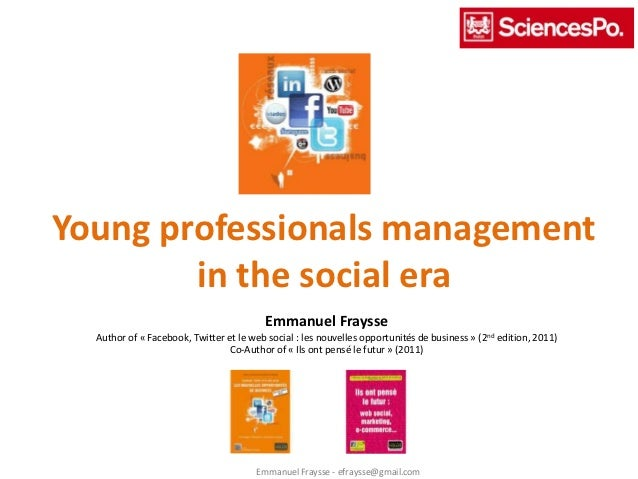 Young professionals management        in the social era                                          Emmanuel Fraysse  Author ...