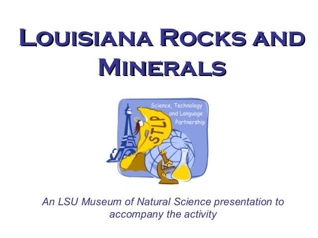 An LSU Museum of Natural Science presentation to accompany the activity Louisiana Rocks andLouisiana Rocks and MineralsMin...