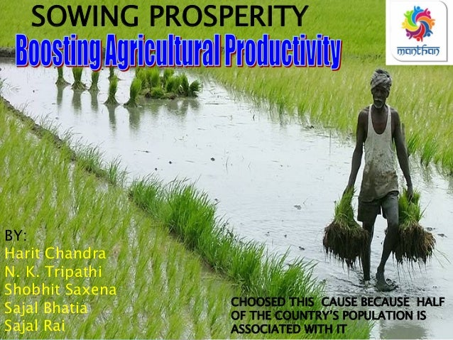 SOWING PROSPERITY BY: Harit Chandra N. K. Tripathi Shobhit Saxena Sajal Bhatia Sajal Rai CHOOSED THIS CAUSE BECAUSE HALF O...