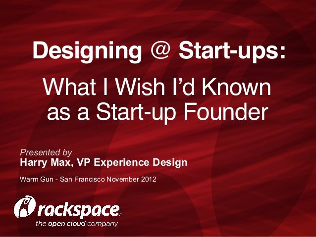 Designing @ Start-ups:      What I Wish I'd Known       as a Start-up FounderPresented byHarry Max, VP Experience DesignW...