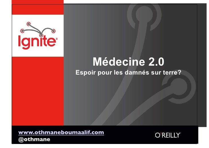 Médecine 2.0                 Espoir pour les damnés sur terre?     www.othmaneboumaalif.com @othmane