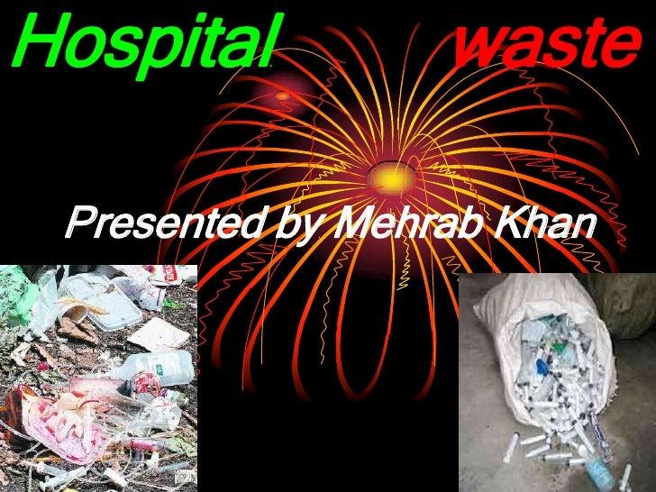 Hospital waste<br />Presented by Mehrab Khan<br />