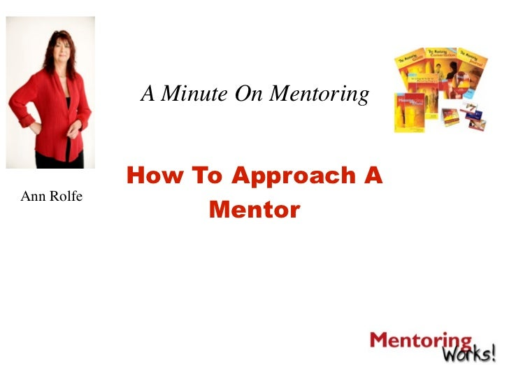 A Minute On Mentoring               How To Approach A Ann Rolfe                  Mentor