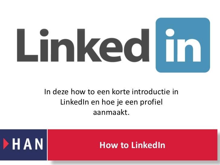 In deze how to een korte introductie in LinkedIn en hoe je een profiel aanmaakt. <br />How to LinkedIn<br />