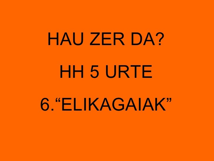 """HAU ZER DA? HH 5 URTE 6.""""ELIKAGAIAK"""""""