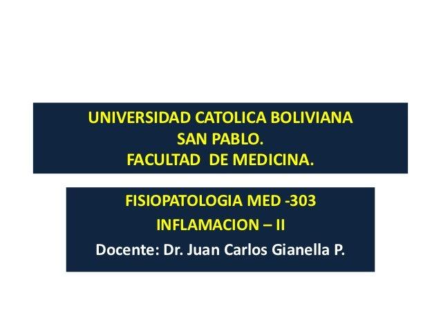 UNIVERSIDAD CATOLICA BOLIVIANA          SAN PABLO.    FACULTAD DE MEDICINA.   FISIOPATOLOGIA MED -303        INFLAMACION –...