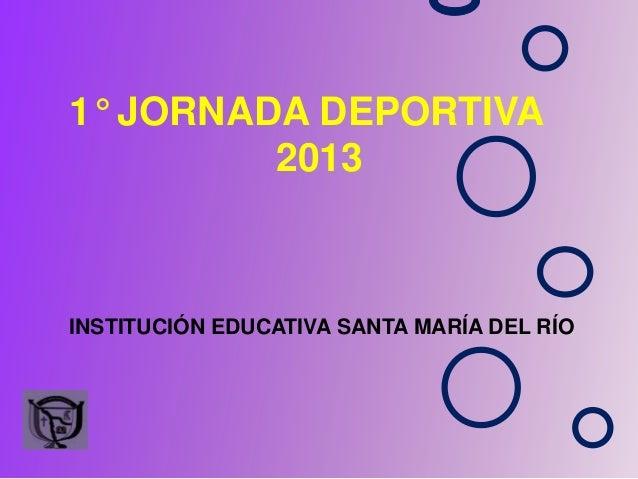 1° JORNADA DEPORTIVA2013INSTITUCIÓN EDUCATIVA SANTA MARÍA DEL RÍO
